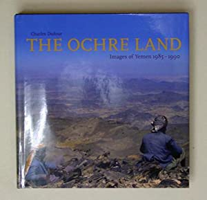 The Ochre Land. Images of Yemen 1985 - 1990.: Dufour, Charles