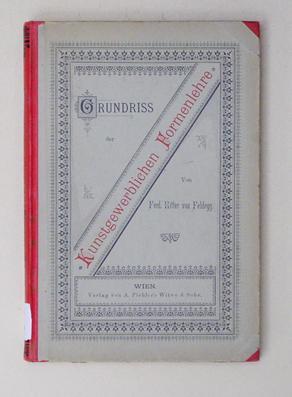Grundriss der kunstgewerblichen Formenlehre.: Feldegg, Ferdinand Ritter von