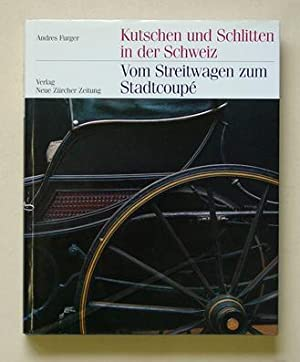 Kutschen und Schlitten in der Schweiz -: Furger, Andres