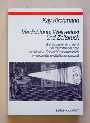 Verdichtung, Weltverlust und Zeitdruck. Grundzüge einer Theorie der Interdependenzen von ...