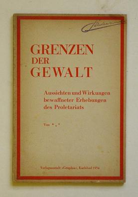 Grenzen der Gewalt. Aussichten und Wirkungen bewaffneter Erhebungen des Proletariats.: Kautsky, ...