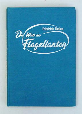 Die Welt der Flagellanten.: Thelen, Friedrich