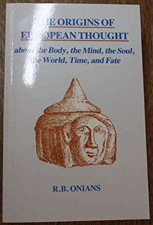 The Origins of European Thought: About the: Onians,, R. B: