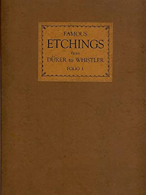 FAMOUS ETCHINGS FROM DURER TO WHISTLER : Folio 1: Walker, R.A. : Edited by