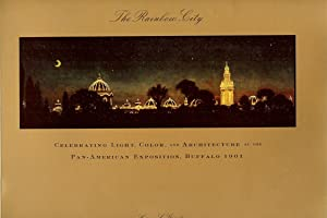 THE RAINBOW CITY : Celebrating Light , Color , and Architecture at the Pan- American Exposition ,...