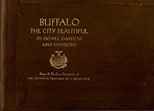BUFFALO , THE CITY BEAUTIFUL , ITS HOMES , GARDENS AND ENVIRONS , BEING A DELUXE PRESENTATION OF ...