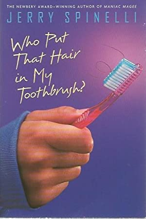 WHO PUT THAT HAIR IN MY TOOTHBRUSH: Spinelli , Jerry