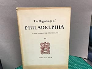 THE BEGINNINGS OF PHILADELPHIA : In the Province of Pennsylvania 1682