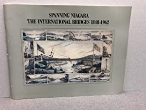 SPANNING NIAGARA : The International Bridges 1848 - 1962