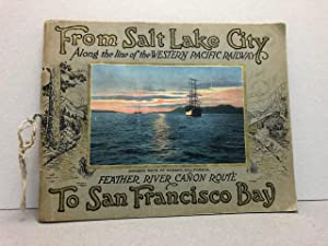 FROM SALT LAKE CITY TO SAN FRANCISCO BAY : Along the line of the Western Pacific Railway , Feathe...