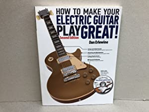 How to Make Your Electric Guitar Play Great: A Guitar Owner's Manual