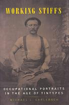 WORKING STIFFS : Occupational Portraits in the Age of Tintypes: Carlebach, Michael L.