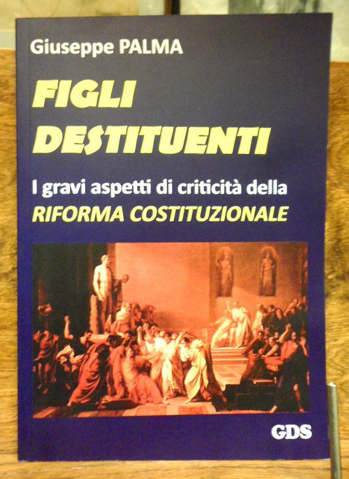 Figli destituenti I gravi aspetti di criticita' della Riforma Costituzionale - Giuseppe Palma