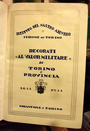 Decorati al valor militare di Torino e Provincia 1833 - 1933: Istituto del Nastro Azzurro Sezione ...