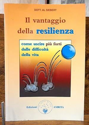 Il vantaggio della resilienza. Come uscire più: Dott. A. Siebert