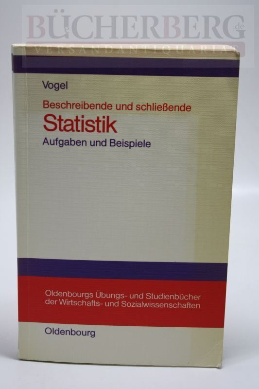 Beschreibende und schließende Statistik Aufgaben und Beispiele - Dr. Vogel, Friedrich