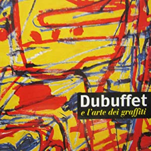Dubuffet e l'arte dei graffiti: Renato Barilli (