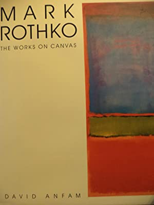 Mark Rothko The Works on canvas -: David Anfam