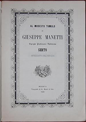 Al modesto tumulo di Giuseppe Manetti Egregio Professore Violinista. Serto intrecciato dall'...