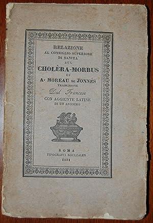 Relazione al Consiglio superiore di Sanità di Parigi sul cholera-morbus pestilenziale: sopra...