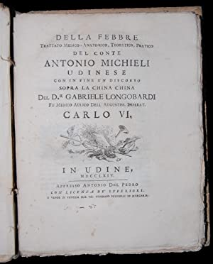 Della Febbre, trattato Medico-Anatomico, Teoretico, Pratico del Conte Antonio Michieli Udinese, con...
