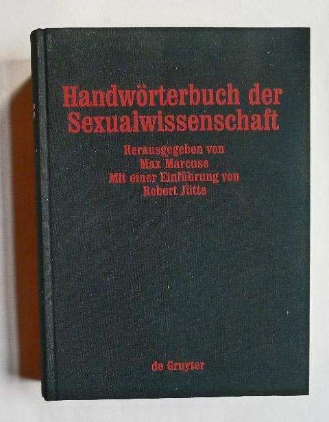 Handwörterbuch der Sexualwissenschaft. Enzyklopädie der natur- und: MARCUSE, Max (Hrsg.):