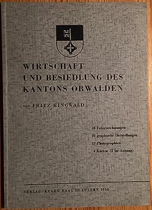 Wirtschaft und Besiedlung des Kantons Obwalden.: Ringwald, Fritz