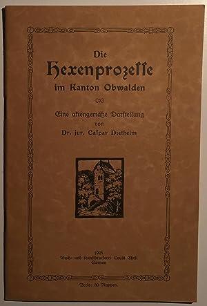 Die Hexenprozesse im Kanton Obwalden. Eine aktengemässe: Diethelm, Dr. jur.