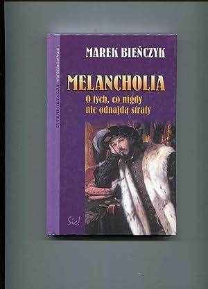 Melancholia O tych co nigdy nie odnajda: Bienczyk Marek