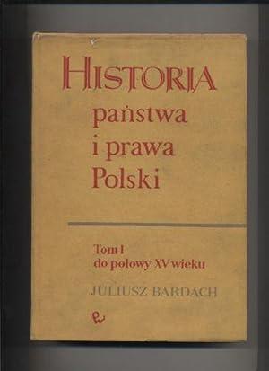 Historia panstwa i prawa Polski T.I do polowy XV wieku: Bardach Juliusz