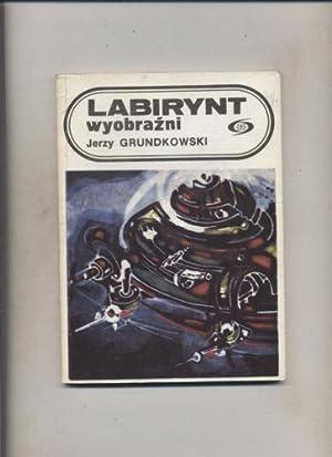 Labirynt wyobrazni: Grundkowski Jerzy