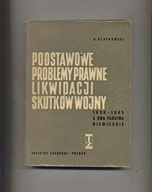 Podstawowe problemy prawne likwidacji skutkow wojny 1939-1945 a dwa pa�stwa niemieckie: ...