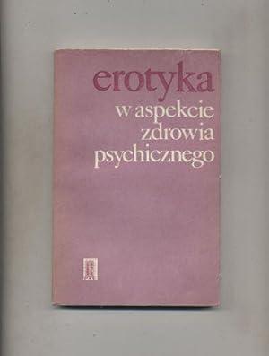 Erotyka w aspekcie zdrowia psychicznego: Grzywak-Kaczynska Maria red.