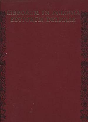Librorum in Polonia editorum deliciae czyli wdziek i urok polskiej ksiÄ Å¼ki: ...
