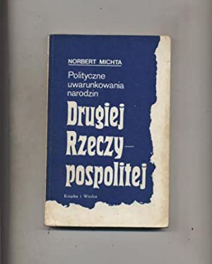 Polityczne uwarunkowania narodzin Drugiej Rzeczypospolitej: Michta Norbert