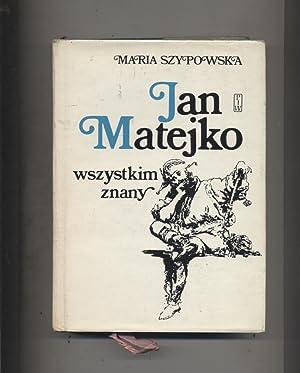 Jan Matejko wszystkim znany: Szypowska Maria