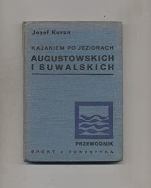 Kajakiem po jeziorach Augustowskich i Suwalskich Przewodnik: Kuran Jozef