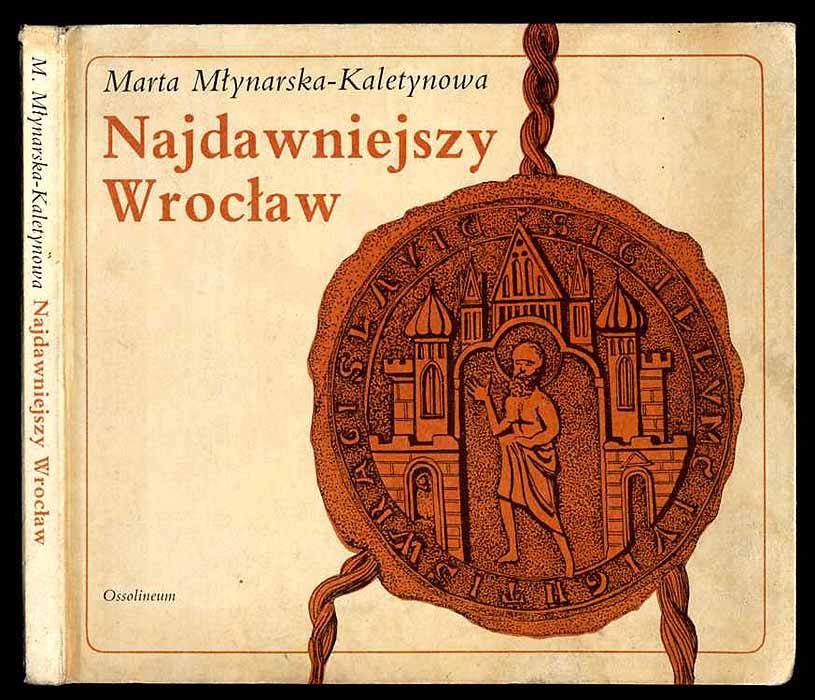 Najdawniejszy Wroclaw. - Mlynarska-Kalentynowa Marta