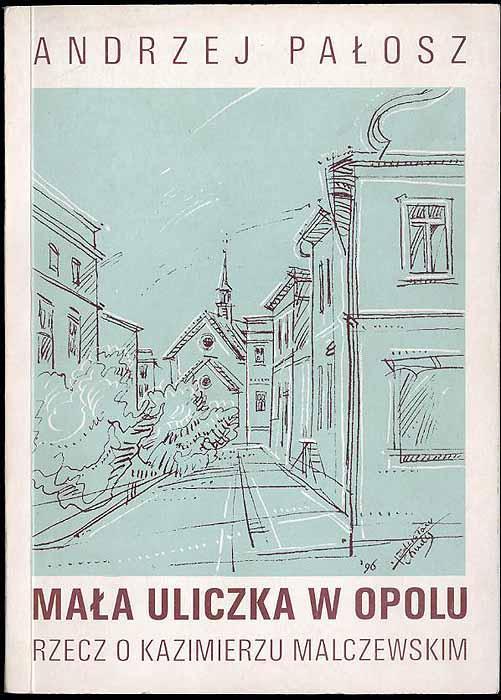 9788386708314 - Palosz Andrzej: Mala uliczka w Opolu (rzecz o Kazimierzu Malczewskim). - Książki