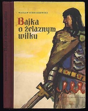 Bajka o zelaznym wilku.: Sieroszewski Waclaw: