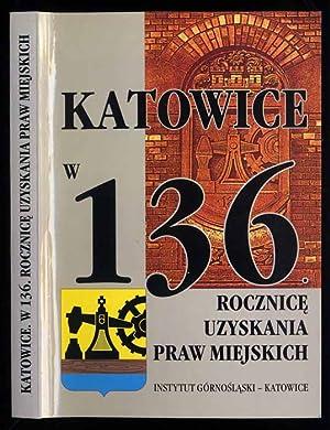 Katowice w 136. rocznice uzyskania praw miejskich.