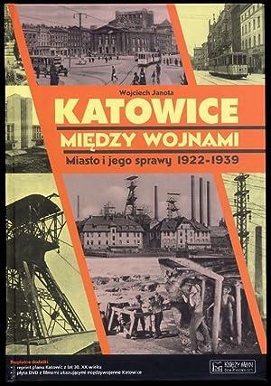 Katowice miedzy wojnami. Miasto i jego sprawy: Janota Wojciech: