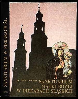 Sanktuarium Matki Bozej w Piekarach Slaskich. T.1: Wycislo Janusz: