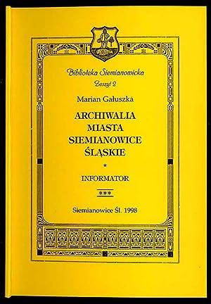 Archiwalia miasta Siemianowice Slaskie w zbiorach Archiwum Panstwowego w Katowicach. Informator.: ...