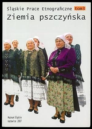 Slaskie Prace Etnograficzne. T.3: Ziemia pszczynska.