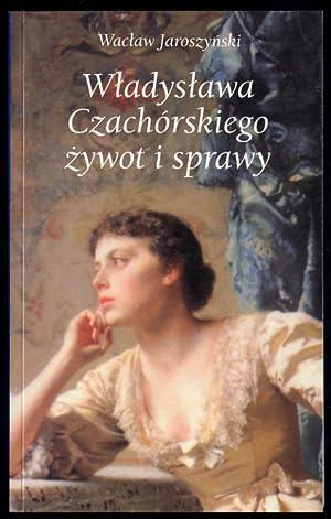 Wladyslawa Czachorskiego zywot i sprawy.: Jaroszynski Waclaw:
