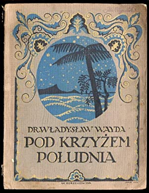 Pod Krzyzem Poludnia.: Wayda Wladyslaw: