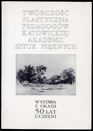 Tworczosc plastyczna pedagogow katowickiej Akademii Sztuk Pieknych.