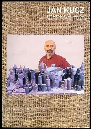 Jan Kucz. Tworczosc z lat 1965-2000.