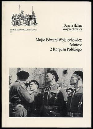 Major Edward Wojciechowicz - zolnierz 2 Korpusu: Wojciechowicz Danuta Halina: